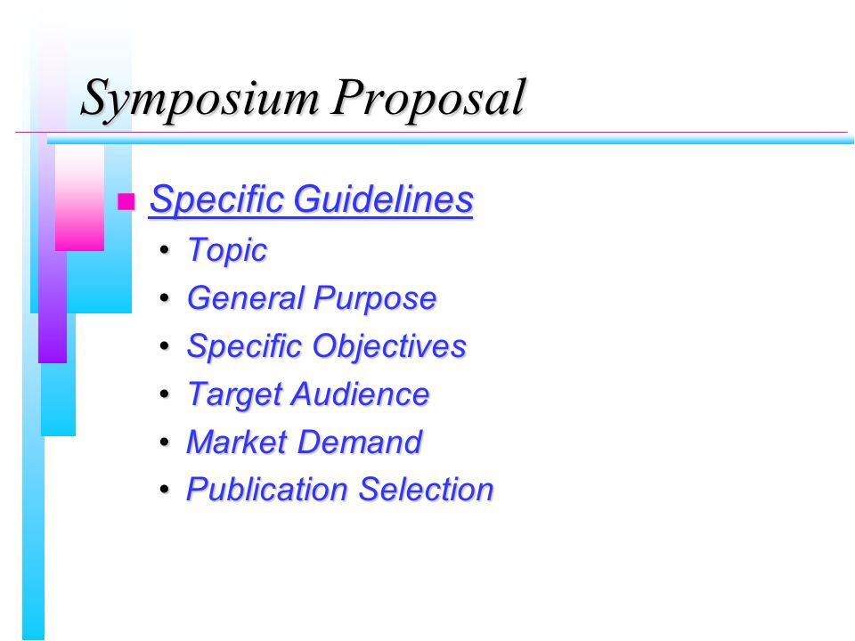 Symposium Proposal Specific Guidelines Specific Guidelines TopicTopic General PurposeGeneral Purpose Specific ObjectivesSpecific Objectives Target Aud