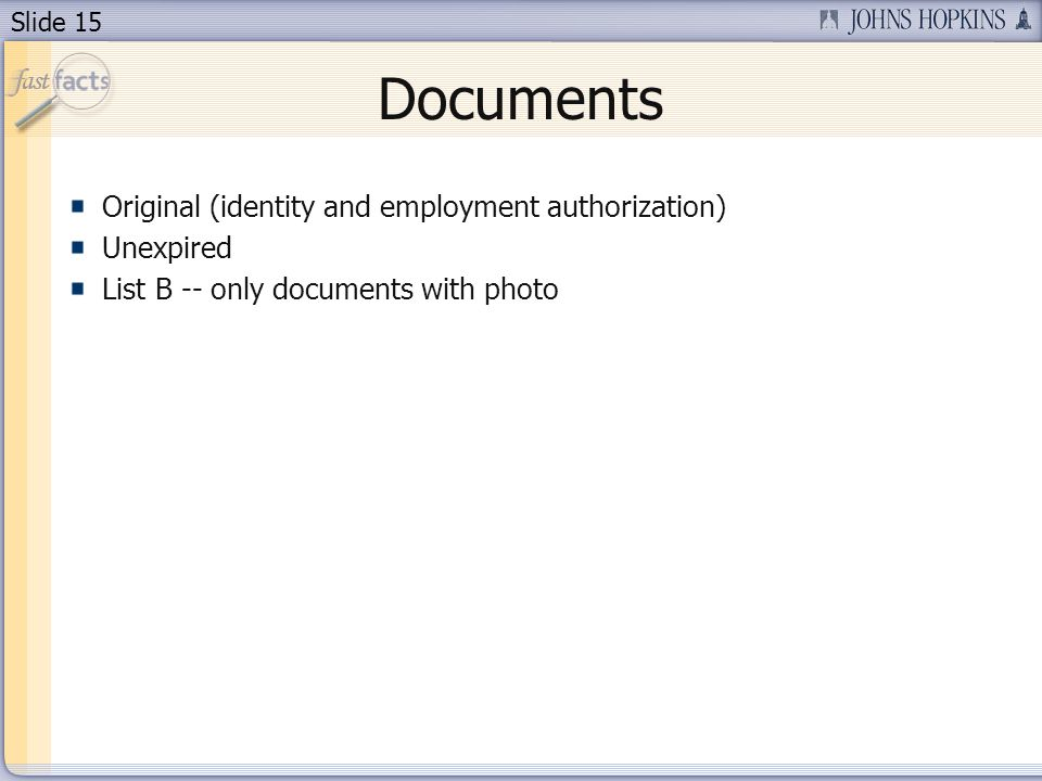Slide 15 Documents Original (identity and employment authorization) Unexpired List B -- only documents with photo