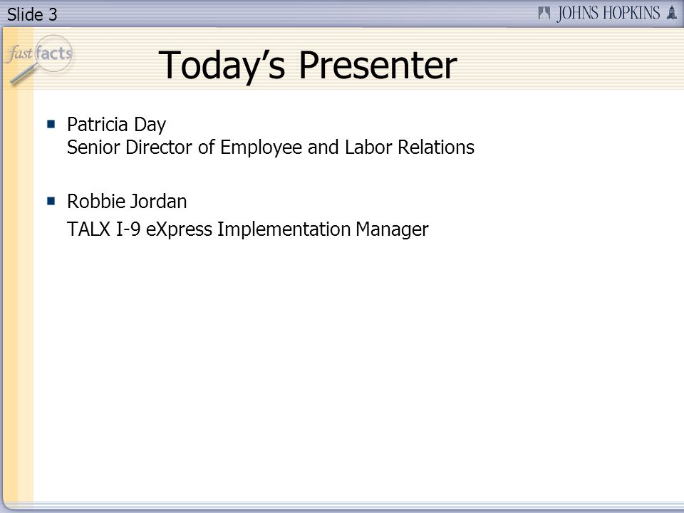 Slide 3 Todays Presenter Patricia Day Senior Director of Employee and Labor Relations Robbie Jordan TALX I-9 eXpress Implementation Manager