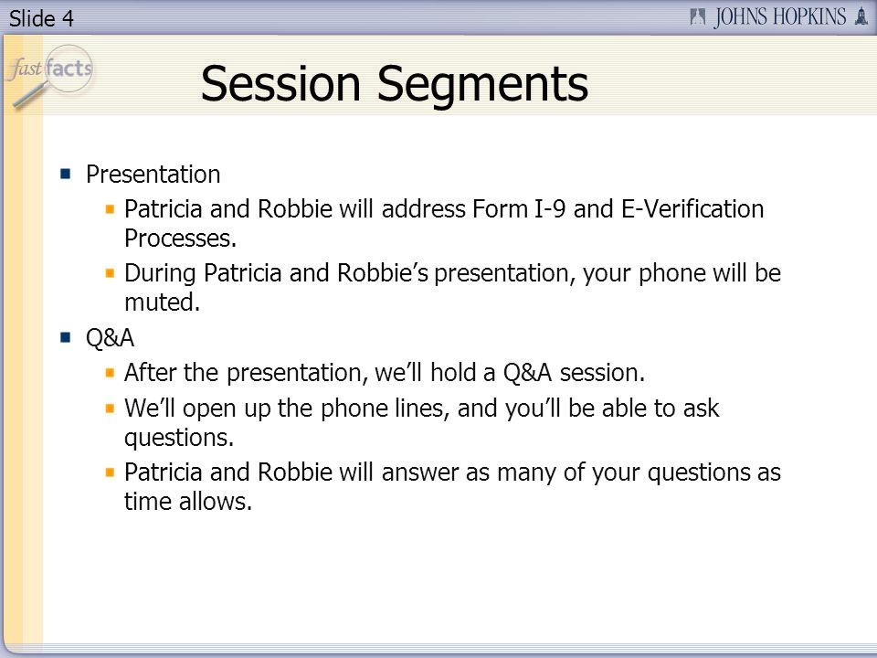 Slide 4 Session Segments Presentation Patricia and Robbie will address Form I-9 and E-Verification Processes.