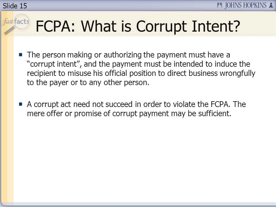 Slide 15 FCPA: What is Corrupt Intent.