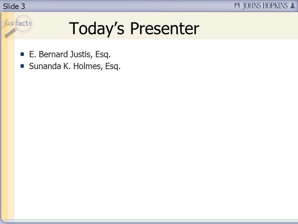 Slide 3 Todays Presenter E. Bernard Justis, Esq. Sunanda K. Holmes, Esq.