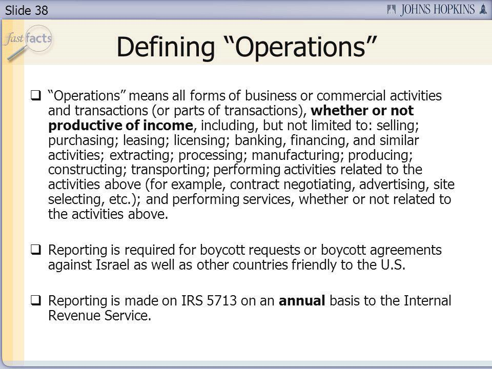 Slide 38 Defining Operations Operations means all forms of business or commercial activities and transactions (or parts of transactions), whether or n