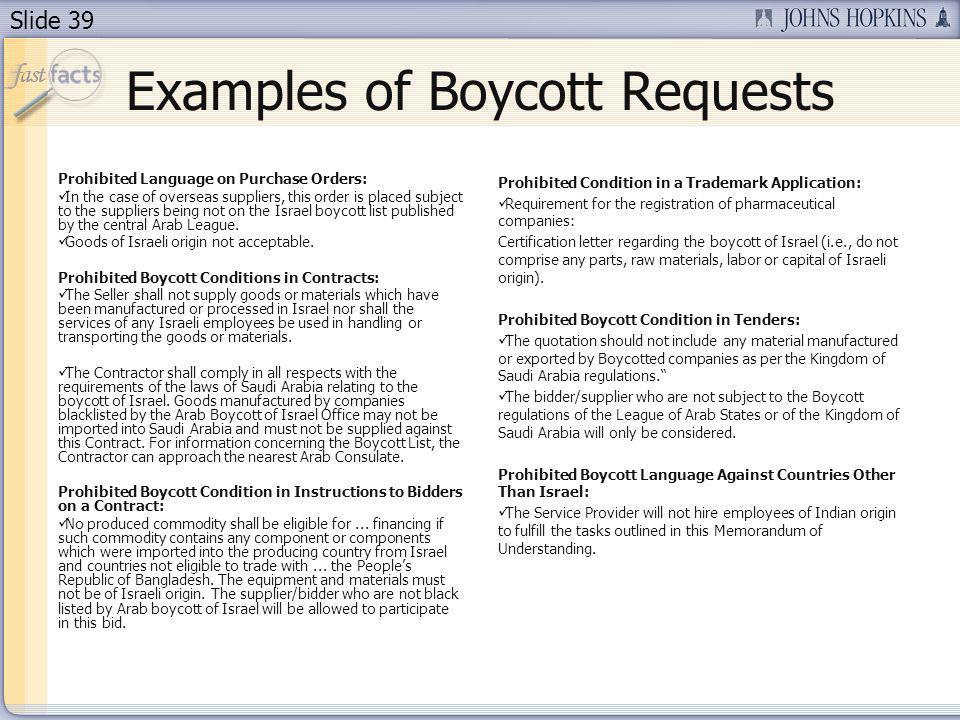 Slide 39 Examples of Boycott Requests Prohibited Language on Purchase Orders: In the case of overseas suppliers, this order is placed subject to the s