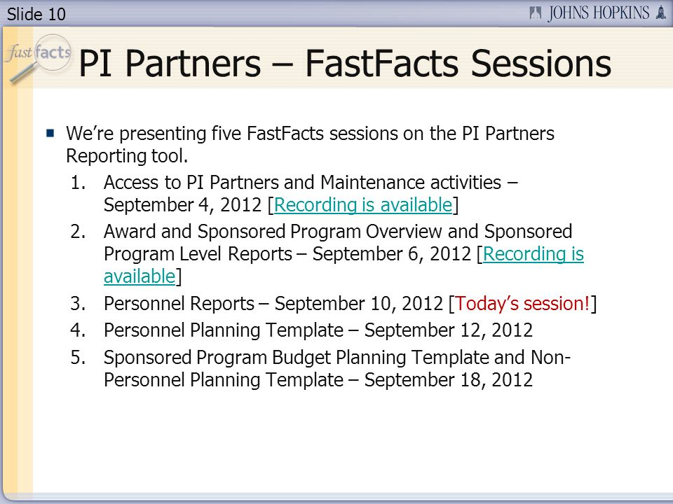 Slide 10 PI Partners – FastFacts Sessions Were presenting five FastFacts sessions on the PI Partners Reporting tool. 1.Access to PI Partners and Maint