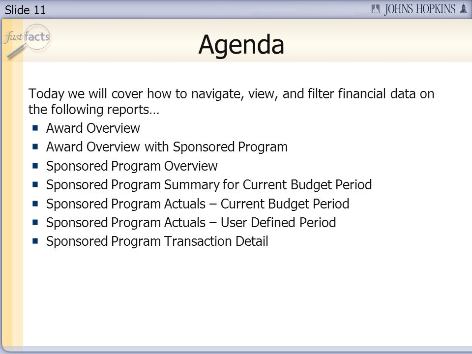Slide 11 Agenda Today we will cover how to navigate, view, and filter financial data on the following reports… Award Overview Award Overview with Spon