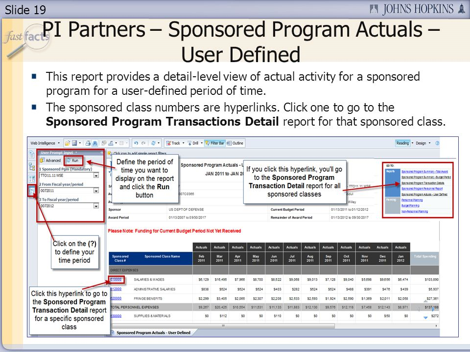 Slide 19 PI Partners – Sponsored Program Actuals – User Defined This report provides a detail-level view of actual activity for a sponsored program for a user-defined period of time.