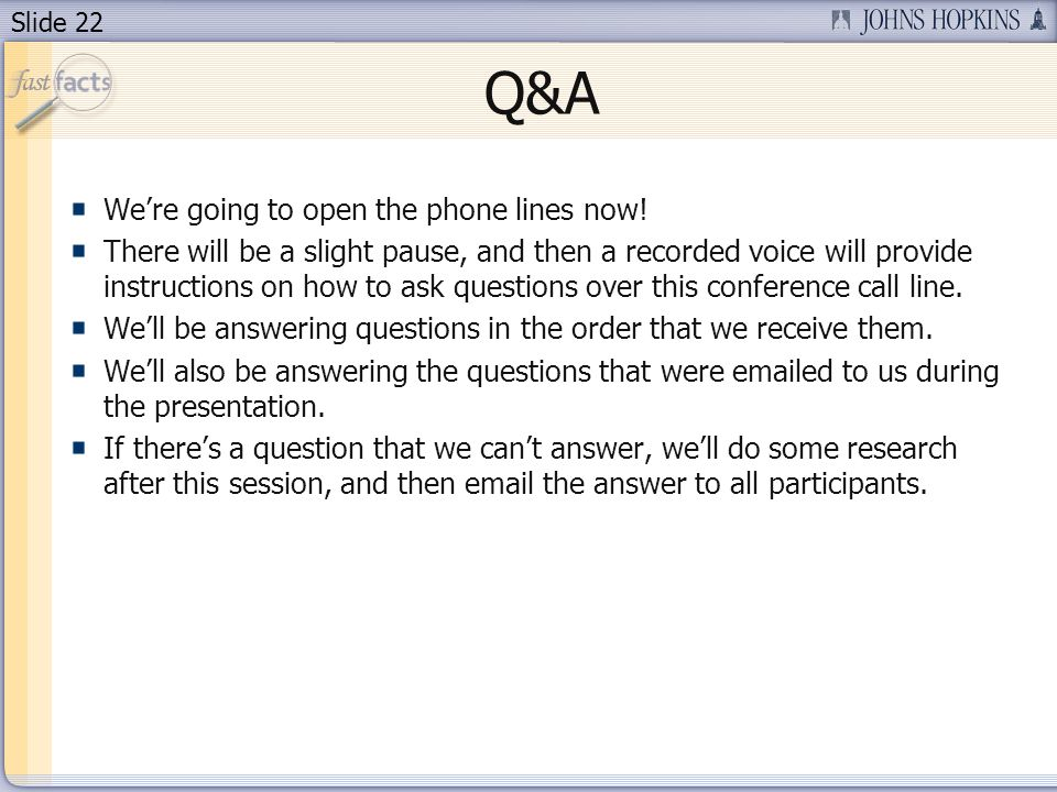 Slide 22 Were going to open the phone lines now! There will be a slight pause, and then a recorded voice will provide instructions on how to ask quest