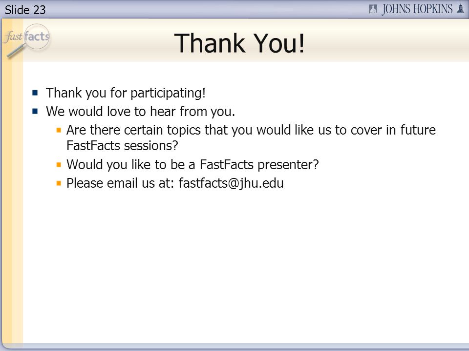 Slide 23 Thank You. Thank you for participating. We would love to hear from you.
