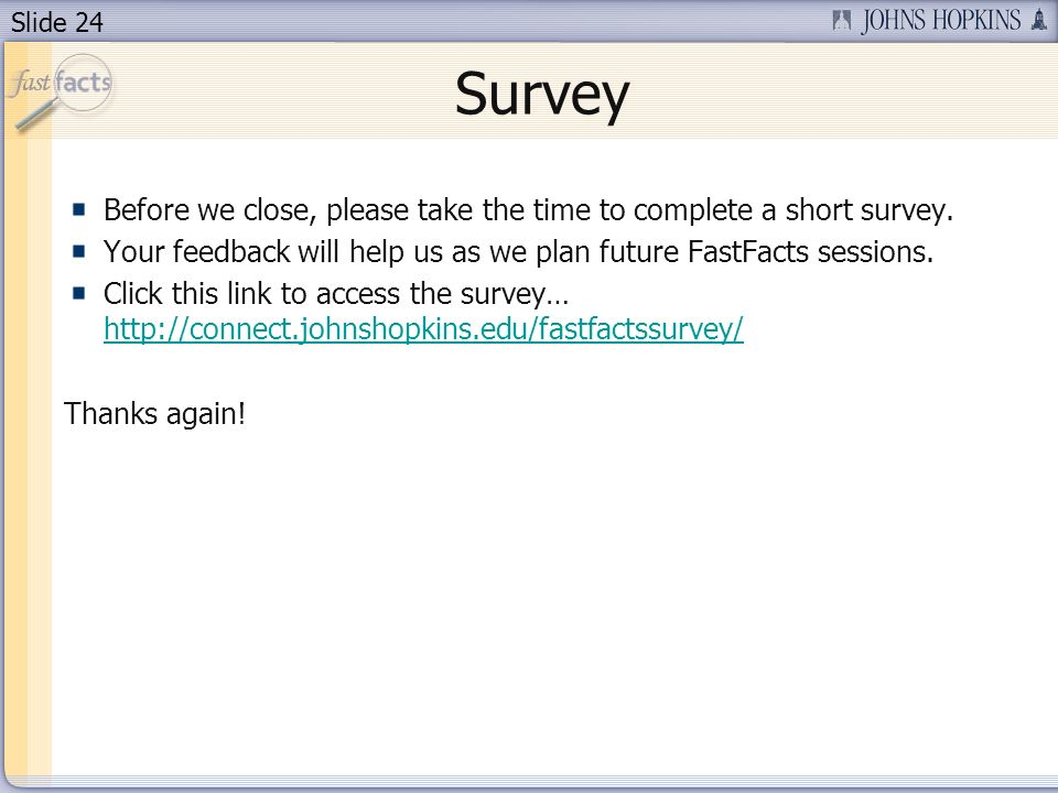 Slide 24 Survey Before we close, please take the time to complete a short survey.