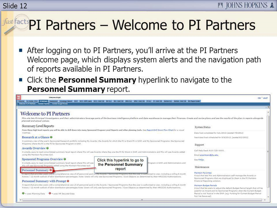 Slide 12 PI Partners – Welcome to PI Partners After logging on to PI Partners, youll arrive at the PI Partners Welcome page, which displays system alerts and the navigation path of reports available in PI Partners.