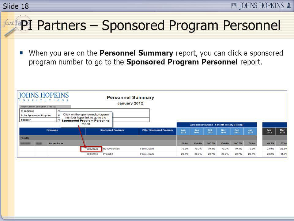 Slide 18 PI Partners – Sponsored Program Personnel When you are on the Personnel Summary report, you can click a sponsored program number to go to the Sponsored Program Personnel report.