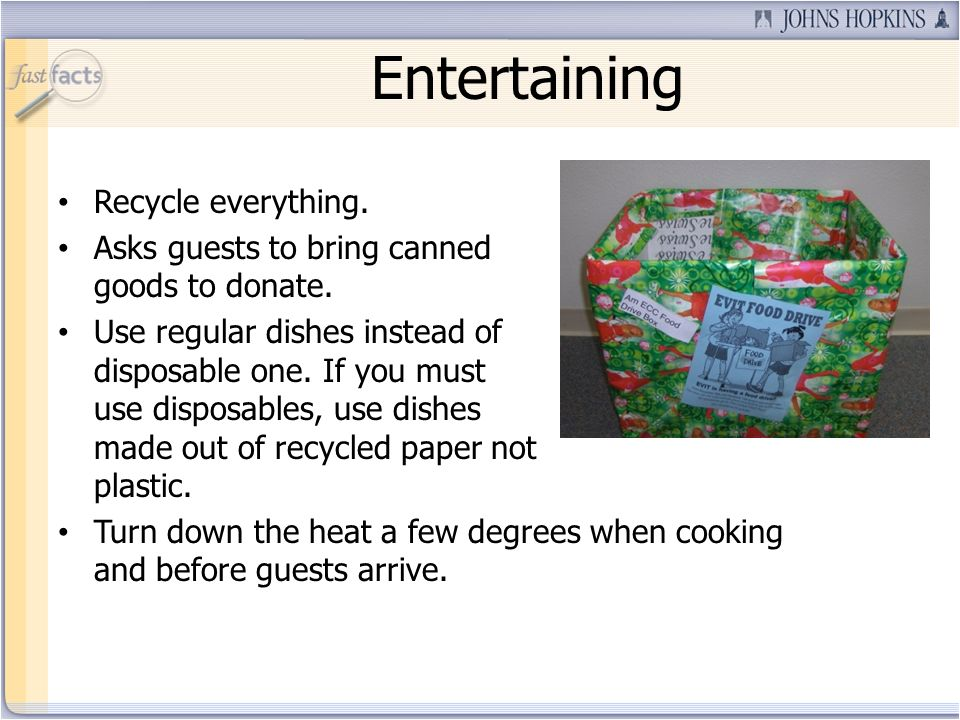 Entertaining Recycle everything. Asks guests to bring canned goods to donate.