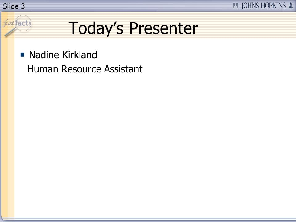 Slide 3 Todays Presenter Nadine Kirkland Human Resource Assistant