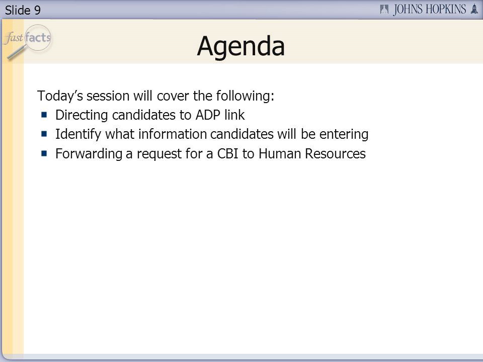 Slide 9 Agenda Todays session will cover the following: Directing candidates to ADP link Identify what information candidates will be entering Forwarding a request for a CBI to Human Resources