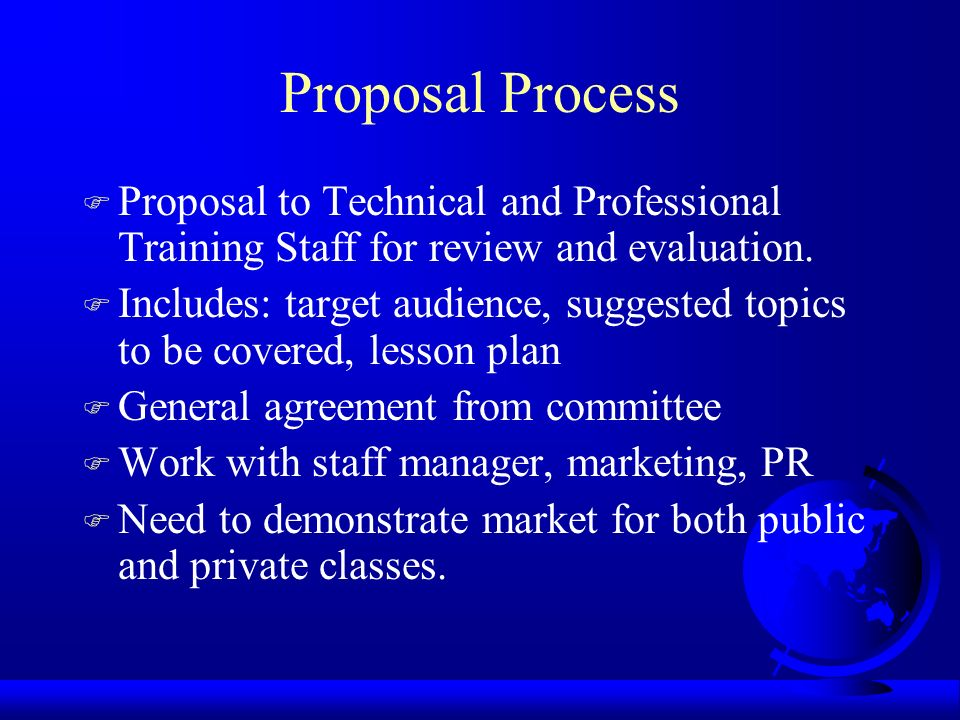 Proposal Process F Proposal to Technical and Professional Training Staff for review and evaluation.