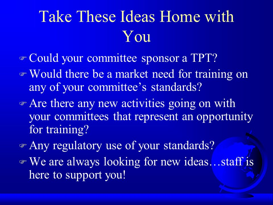 Take These Ideas Home with You F Could your committee sponsor a TPT.