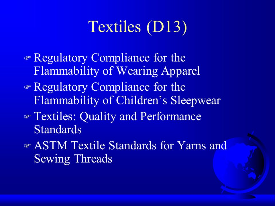 Textiles (D13) F Regulatory Compliance for the Flammability of Wearing Apparel F Regulatory Compliance for the Flammability of Childrens Sleepwear F T