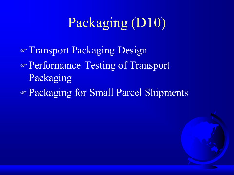 Packaging (D10) F Transport Packaging Design F Performance Testing of Transport Packaging F Packaging for Small Parcel Shipments