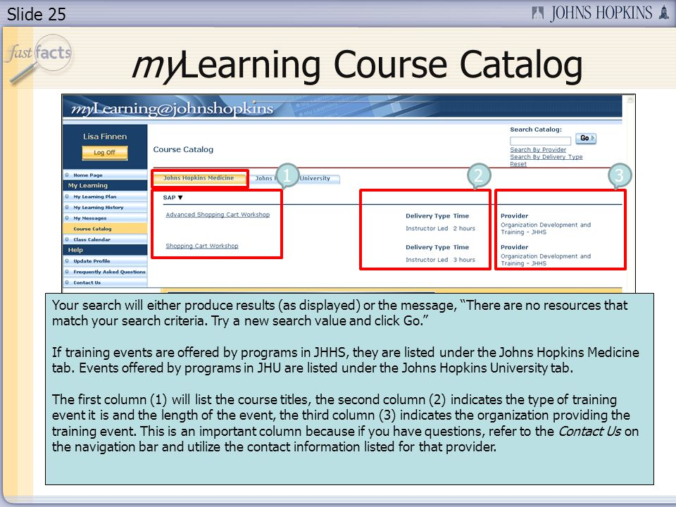 Slide 25 myLearning Course Catalog Your search will either produce results (as displayed) or the message, There are no resources that match your searc