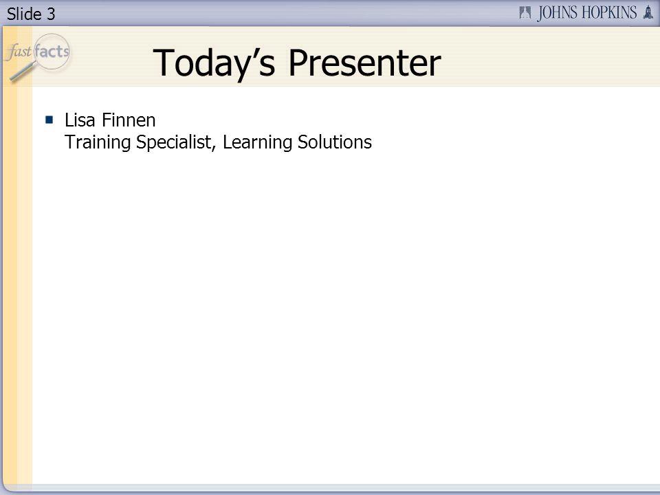 Slide 3 Todays Presenter Lisa Finnen Training Specialist, Learning Solutions