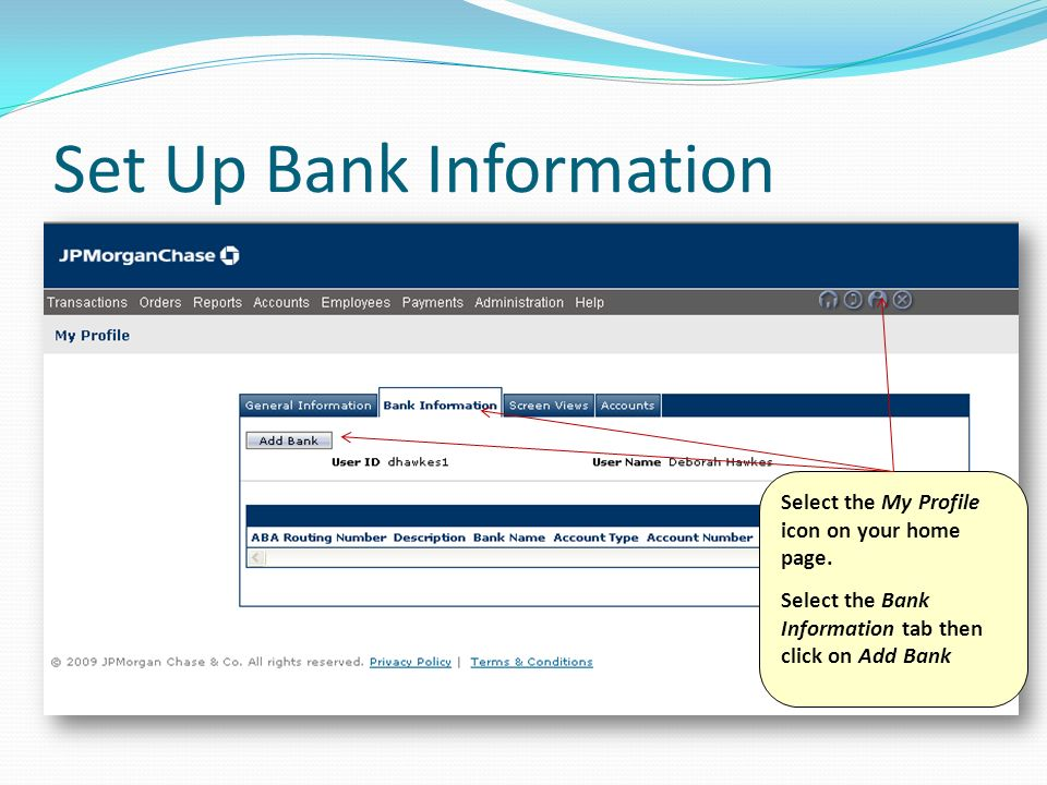Set Up Bank Information Select the My Profile icon on your home page. Select the Bank Information tab then click on Add Bank