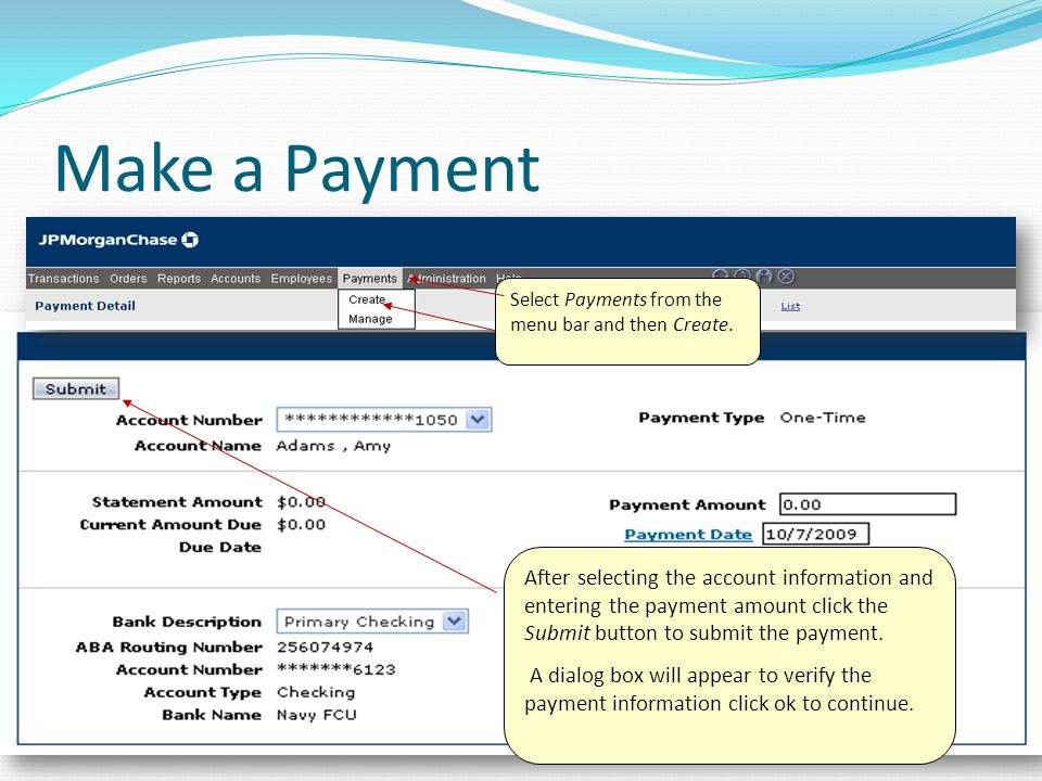 Make a Payment Select Payments from the menu bar and then create. Select Payments from the menu bar and then Create. After selecting the account infor