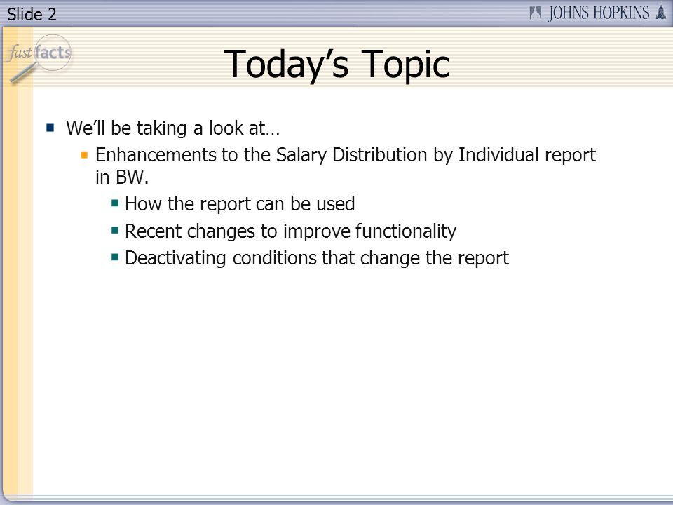 Slide 2 Todays Topic Well be taking a look at… Enhancements to the Salary Distribution by Individual report in BW.