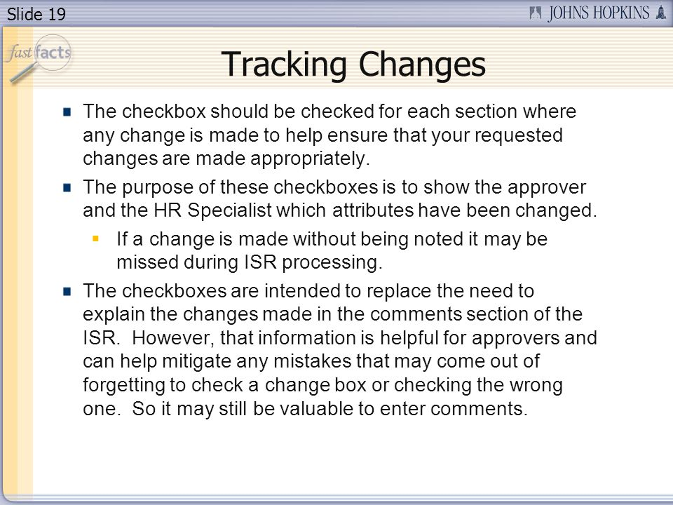 Slide 19 Tracking Changes The checkbox should be checked for each section where any change is made to help ensure that your requested changes are made appropriately.