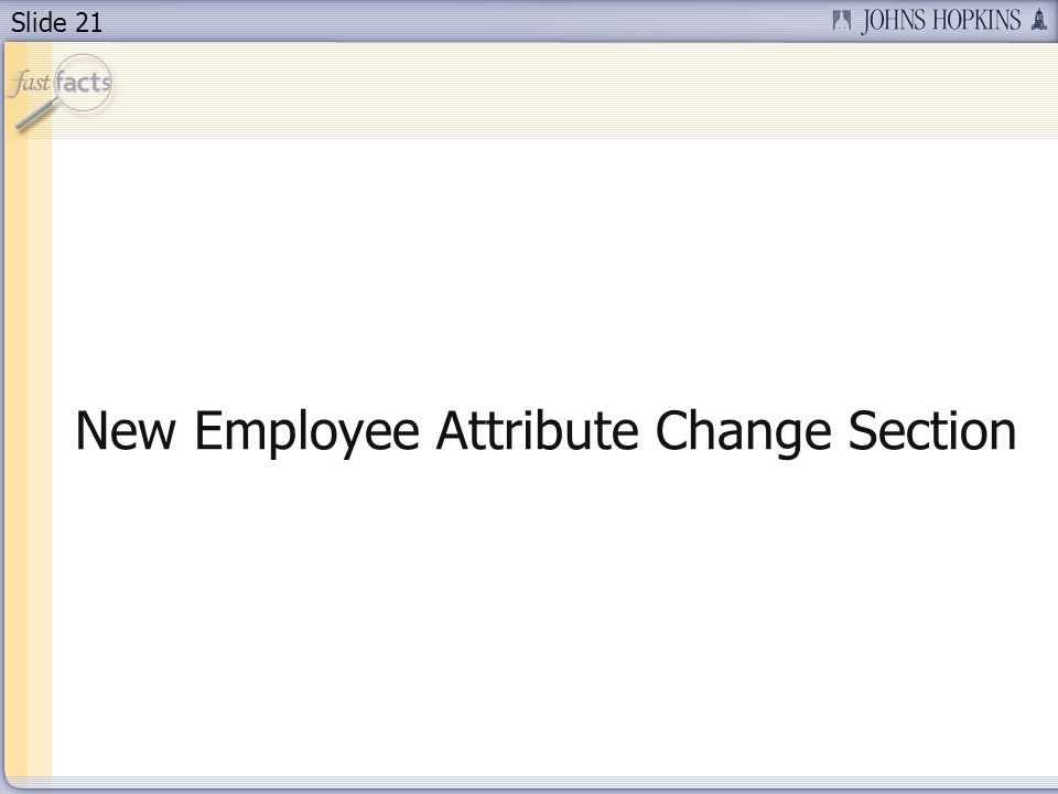 Slide 21 New Employee Attribute Change Section
