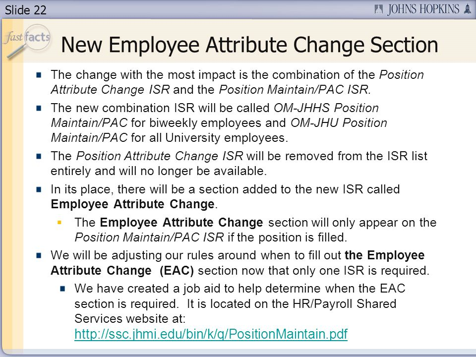 Slide 22 New Employee Attribute Change Section The change with the most impact is the combination of the Position Attribute Change ISR and the Positio