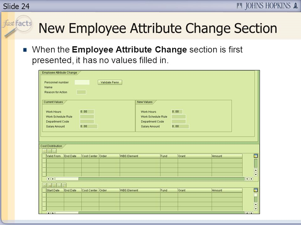 Slide 24 When the Employee Attribute Change section is first presented, it has no values filled in. New Employee Attribute Change Section