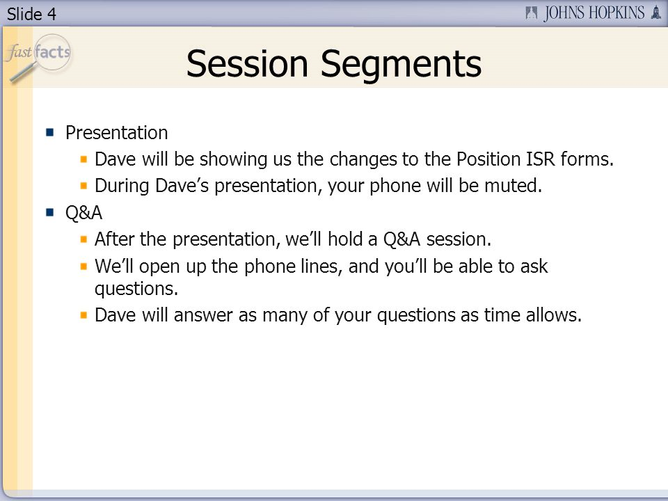Slide 4 Session Segments Presentation Dave will be showing us the changes to the Position ISR forms.