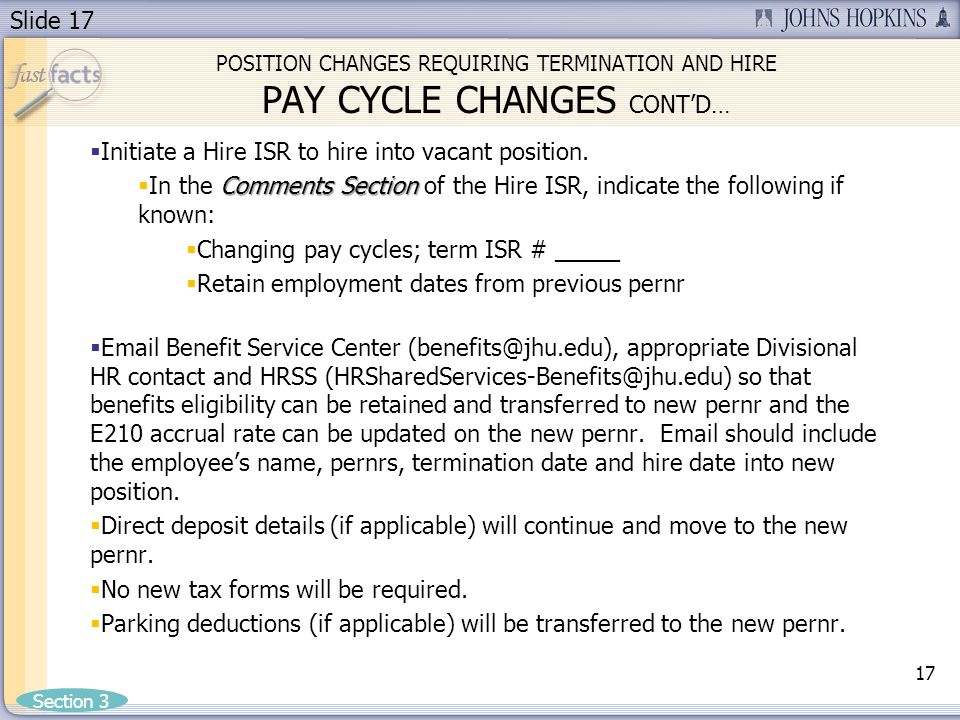 Slide 17 POSITION CHANGES REQUIRING TERMINATION AND HIRE PAY CYCLE CHANGES CONTD… Initiate a Hire ISR to hire into vacant position.