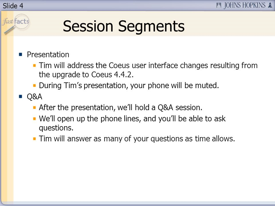Slide 4 Session Segments Presentation Tim will address the Coeus user interface changes resulting from the upgrade to Coeus 4.4.2. During Tims present