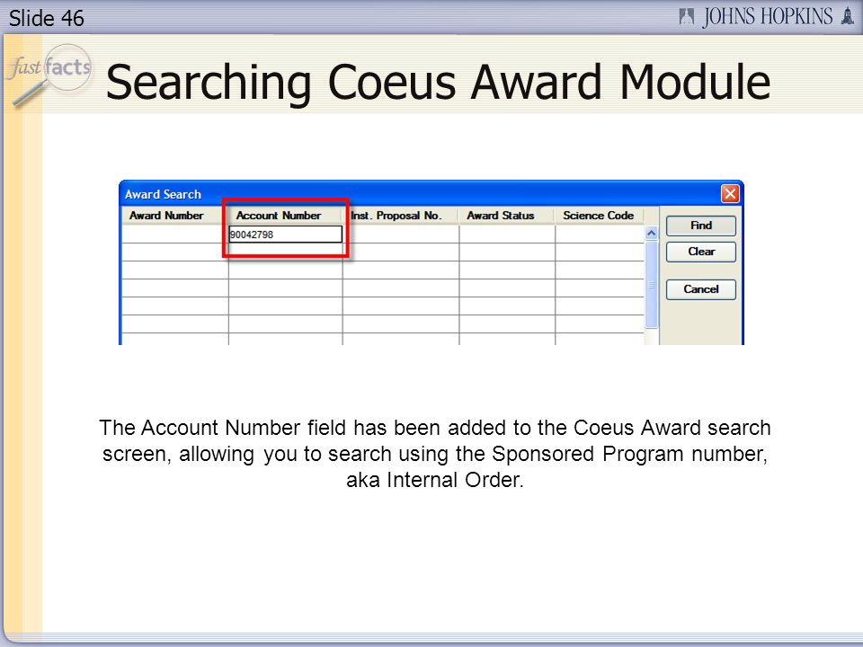 Slide 46 Searching Coeus Award Module The Account Number field has been added to the Coeus Award search screen, allowing you to search using the Spons