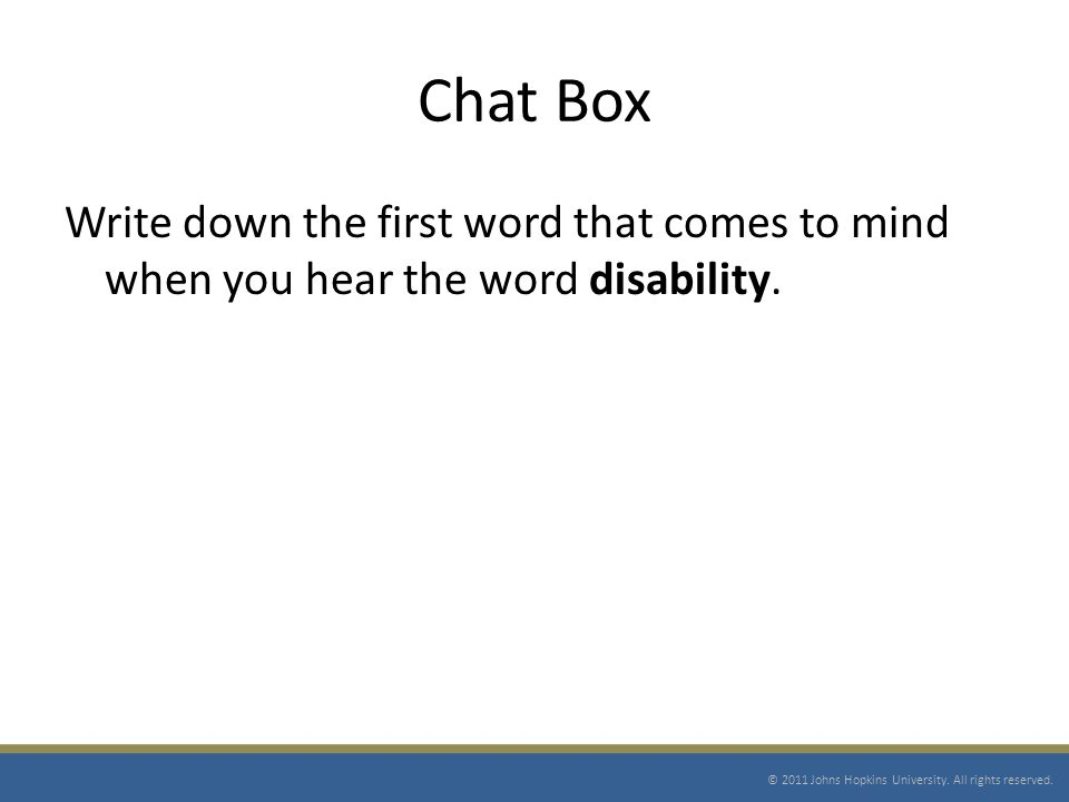 Chat Box Write down the first word that comes to mind when you hear the word disability.