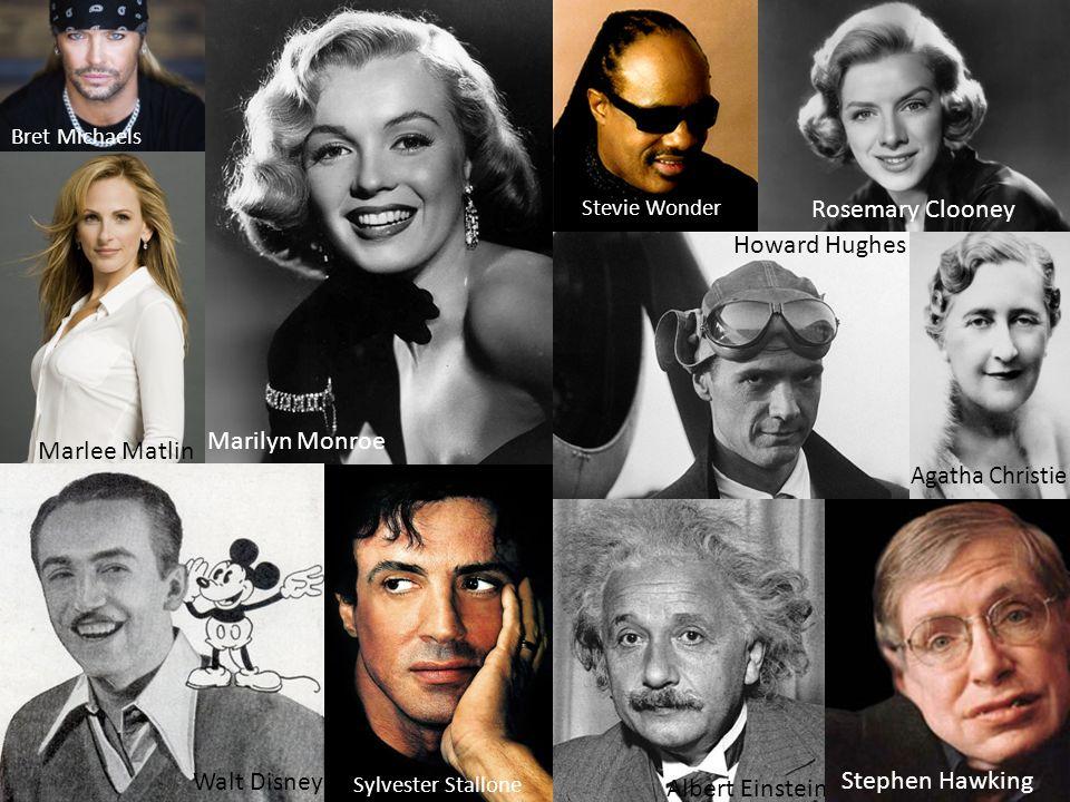 Sylvester Stallone Walt Disney Howard Hughes Albert Einstein Agatha Christie Marlee Matlin Marilyn Monroe Stevie Wonder Bret Michaels Rosemary Clooney Stephen Hawking