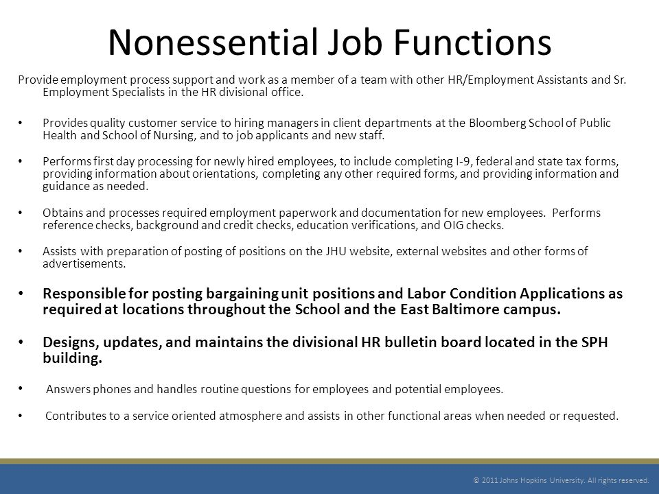 Nonessential Job Functions Provide employment process support and work as a member of a team with other HR/Employment Assistants and Sr.