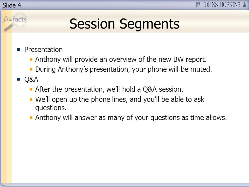 Slide 4 Session Segments Presentation Anthony will provide an overview of the new BW report.