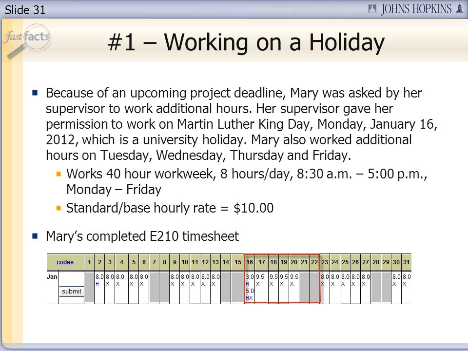 Slide 31 #1 – Working on a Holiday Because of an upcoming project deadline, Mary was asked by her supervisor to work additional hours.