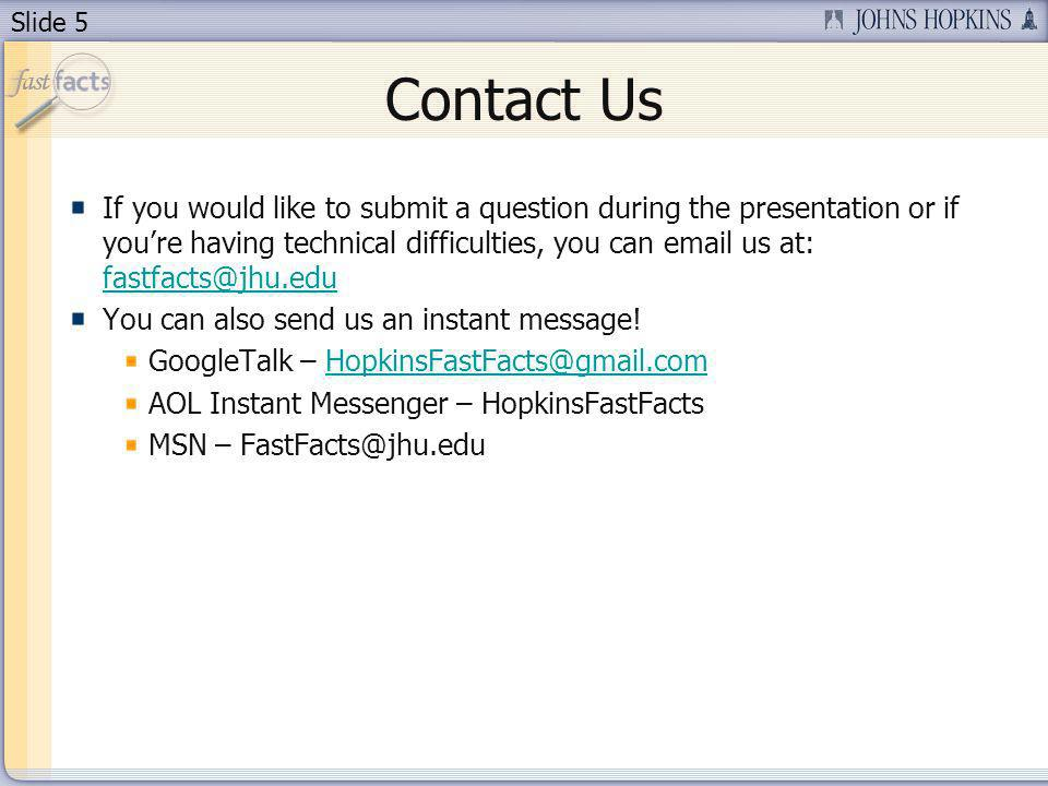 Slide 5 Contact Us If you would like to submit a question during the presentation or if youre having technical difficulties, you can  us at:  You can also send us an instant message.