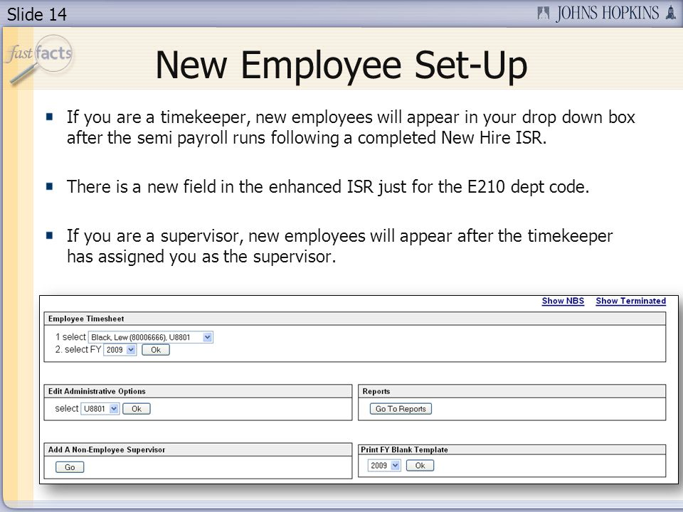 Slide 14 New Employee Set-Up If you are a timekeeper, new employees will appear in your drop down box after the semi payroll runs following a completed New Hire ISR.