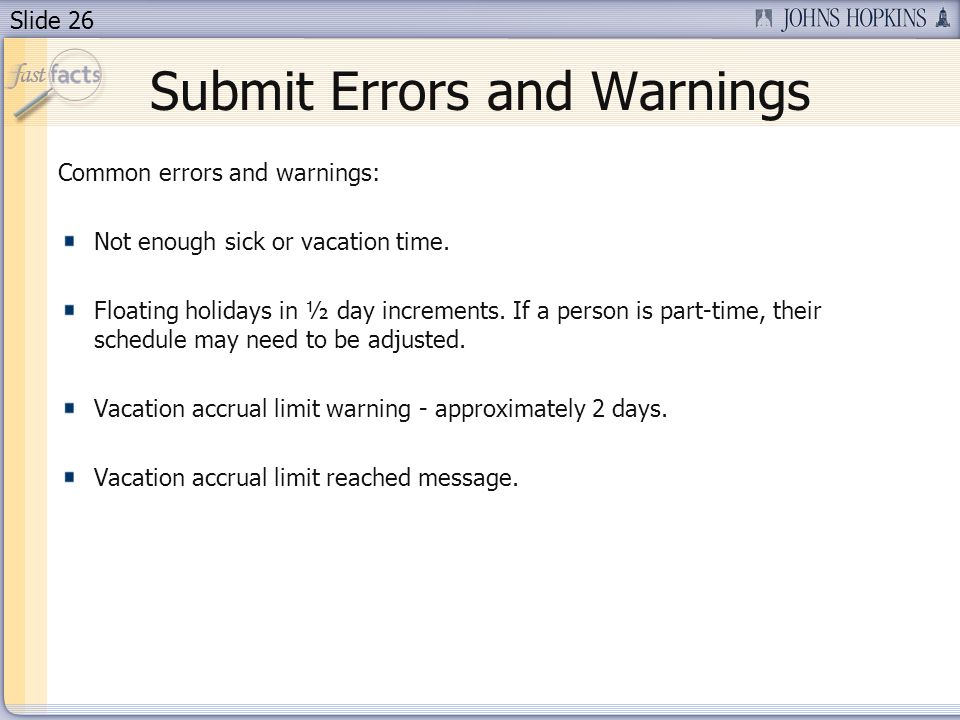 Slide 26 Submit Errors and Warnings Common errors and warnings: Not enough sick or vacation time.