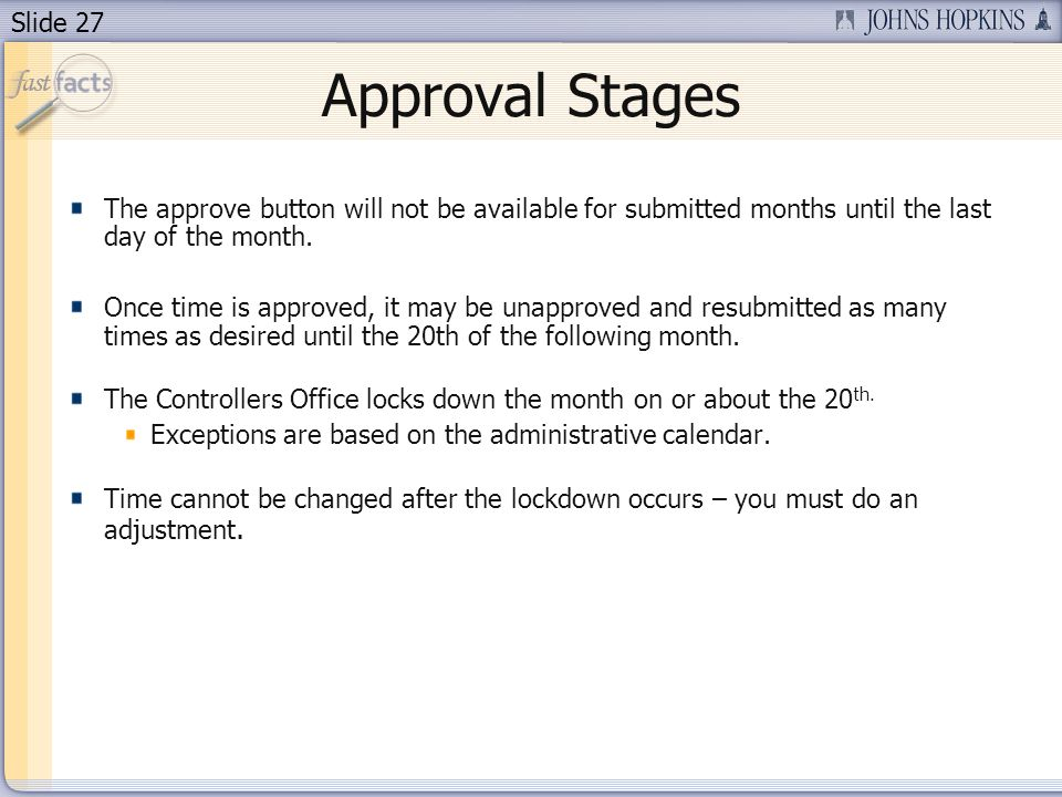 Slide 27 Approval Stages The approve button will not be available for submitted months until the last day of the month.