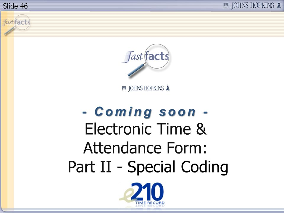 Slide 46 - Coming soon - Electronic Time & Attendance Form: Part II - Special Coding