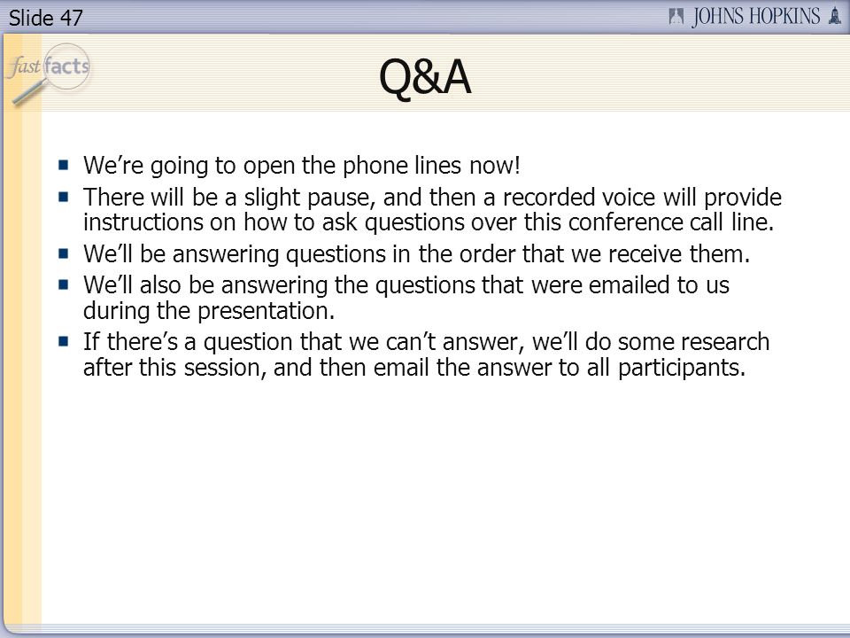 Slide 47 Q&A Were going to open the phone lines now.