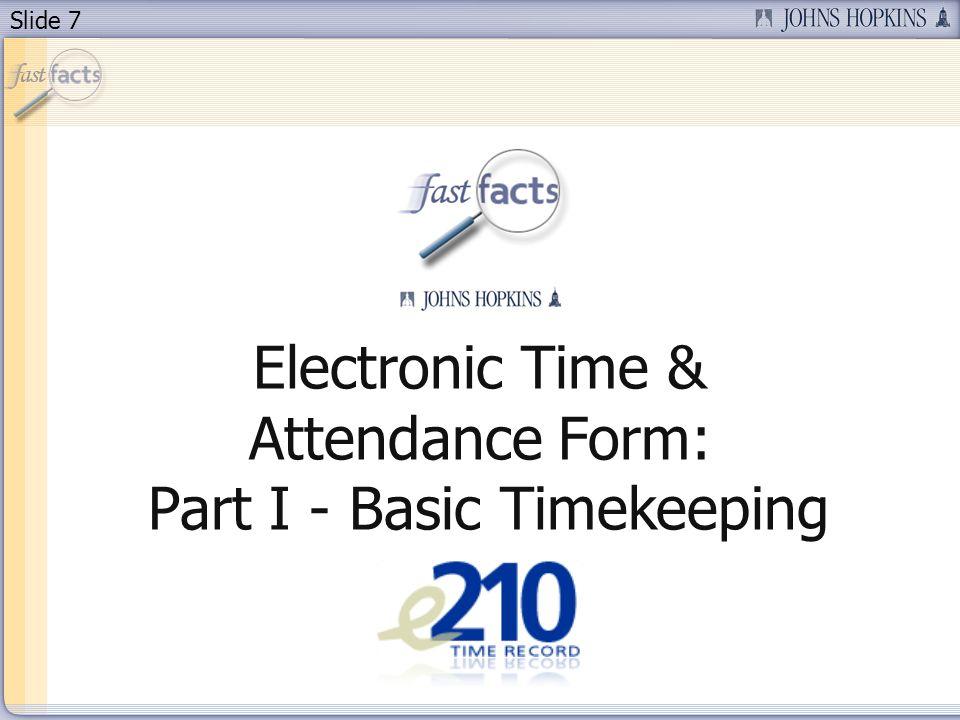 Slide 7 Electronic Time & Attendance Form: Part I - Basic Timekeeping