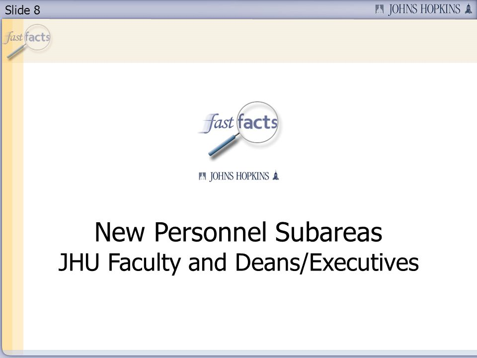 Slide 8 New Personnel Subareas JHU Faculty and Deans/Executives