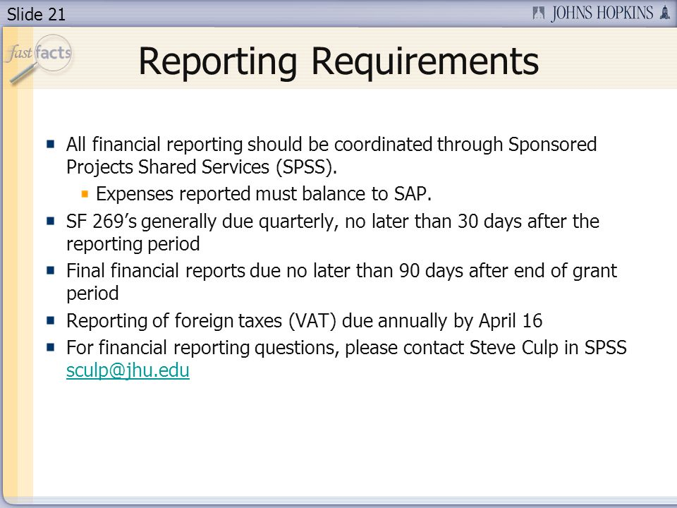 Slide 21 Reporting Requirements All financial reporting should be coordinated through Sponsored Projects Shared Services (SPSS).